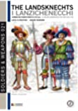 The Landsknechts: German militiamen from late XV and XVI century (Soldiers & Weapons) (Volume 21)