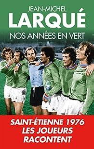 Nos Années en vert par Jean-Michel Larqué