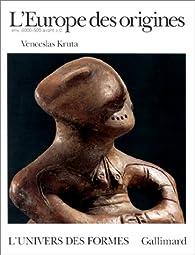L'Europe des origines: La Protohistoire (6000-500 avant J.-C.) par Venceslas Kruta