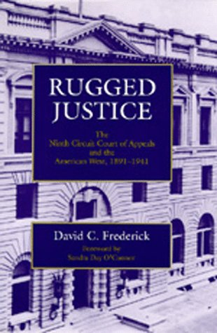Rugged Justice  The Ninth Circuit Court Of Appeals And The American West  1891 1941