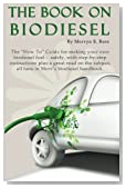 """The Book On Biodiesel: The """"How To"""" Guide for making your own  biodiesel fuel - safely, with step-by-step instructions plus a great read on the subject, all here in Merv's biodiesel handbook."""