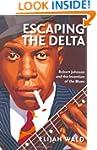 Escaping The Delta: Robert Johnson an...