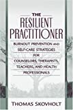 img - for The Resilient Practitioner: Burnout Prevention and Self-Care Strategies for Counselors, Therapists, Teachers, and Health Professionals book / textbook / text book