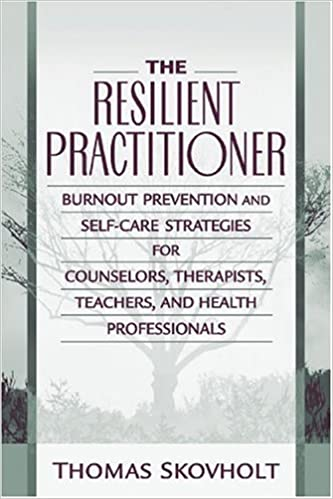 The resilient practitioner burnout prevention and self care the resilient practitioner burnout prevention and self care strategies for counselors therapists teachers and health professionals 9780205306114 fandeluxe Choice Image