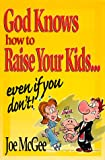 God Knows How to Raise Your Kids, Joe McGee, 1577940326