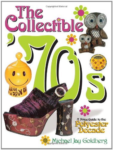 The Collectible '70s: A Price Guide to the Polyester Decade