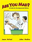 Are You Mad? : A Guide for Developmental Writers, Mcfaul, Jason and Medina, Julian P., 0757517838