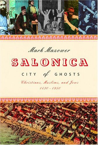 Salonica, City of Ghosts: Christians, Muslims and Jews, 1430-1950