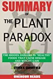 "SUMMARY Of The Plant Paradox: The Hidden Dangers in ""Healthy"" Foods That Cause Disease and Weight Gain By Dr Steven Gundry"