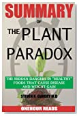 """SUMMARY Of The Plant Paradox: The Hidden Dangers in """"Healthy"""" Foods That Cause Disease and Weight Gain By Dr Steven Gundry"""