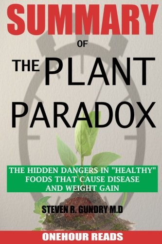 Book cover from SUMMARY Of The Plant Paradox: The Hidden Dangers in Healthy Foods That Cause Disease and Weight Gain By Dr Steven Gundry by OneHour Reads