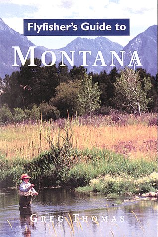 Flyfisher's Guide to Montana (Best Trout Fishing In Montana)