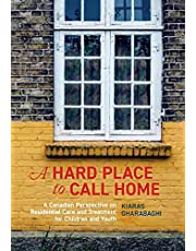 A Hard Place to Call Home: A Canadian Perspective on Residential Care and Treatment for Children and Youth