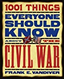 1001 Things Everyone Should Know about the Civil War, Frank E. Vandiver, 0767905431
