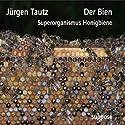 Der Bien. Superorganismus Honigbiene Hörbuch von Jürgen Tautz Gesprochen von: Jürgen Tautz