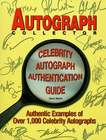Autograph Collector Celebrity Autograph Authentication Guide: Authentic Examples of Over 1,000 Celebrity Autographs
