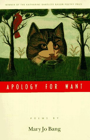 Apology for Want (Bakeless Prize) Mary Jo Bang