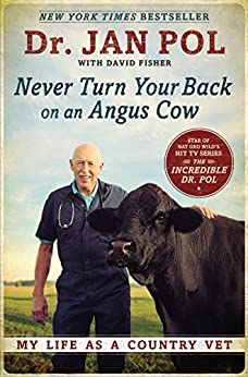 Never Turn Your Back on an Angus Cow: My Life as a Country Vet by [Pol, Dr. Jan, Fisher, David]