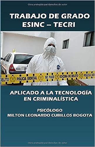 Trabajo de grado ESINC – TECRI (Con notas): Aplicado a la tecnología en criminalística (Metodología de la investigación científica) (Spanish Edition) Paperback ISBN-10: 9584687123