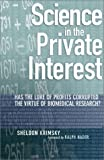 Science in the Private Interest: Has the Lure of Profits Corrupted Biomedical Research?