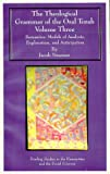 The Theological Grammar of the Oral Torah : Semantics: Models of Analysis, Explanation and Anticipation, Neusner, Jacob, 1883058732