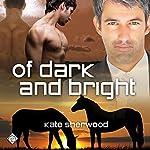 Of Dark and Bright: Dark Horse Series, Book 3 | Kate Sherwood