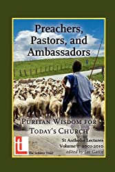 Preachers, Pastors, and Ambassadors: Puritan Wisdom for Today's Church