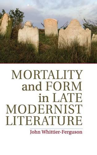 Download Mortality and Form in Late Modernist Literature pdf