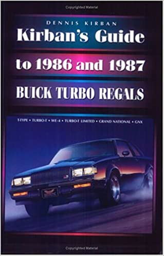 Kirbans Guide to 1986 and 1987 Buick Turbo Regals: Dennis Kirban: 9780965844703: Amazon.com: Books