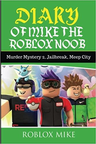 Diary Of Mike The Roblox Noob Murder Mystery 2 Jailbreak Meepcity Complete Story Unofficial Roblox Diary Volume 4 Mike Roblox 9781979269872 Amazon Com Books