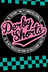 Derby Shorts: For Books' Sake and London Rollergirls Present the Best New Fiction from the Roller Derby Track Paperback