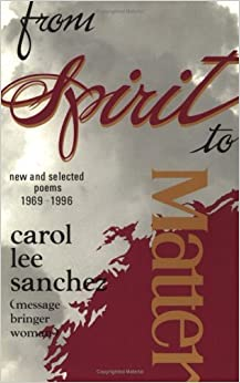From Spirit to Matter: New & Selected Poems, 1969-1996 by Carol Sanchez (1997-03-01)