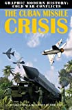 The Cuban Missile Crisis (Graphic Modern History: Cold War Conflicts)