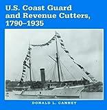 U. S. Coast Guard and Revenue Cutters, 1790-1935, Donald L. Canney, 1557501017