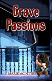 Grave Passions, F. Marie McIntyre, 1424108543