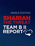 Shariah: The Threat To America: An Exercise In Competitive Analysis (Report of Team B II)