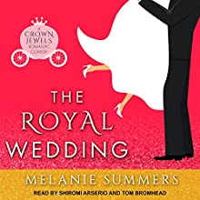 The Royal Wedding: Crown Jewels, Book 2 Audiobook by Melanie Summers Narrated by Shiromi Arserio, Tom Bromhead