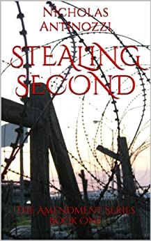 Stealing Second (The Amendments Book One 1) by [Antinozzi, Nicholas]