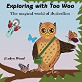 The magical world of Butterflies (Exploring with Too Woo) (Volume 1)