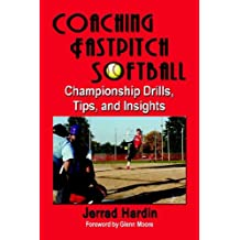 Coaching Fastpitch Softball: Championship Drills, Tips, and Insights
