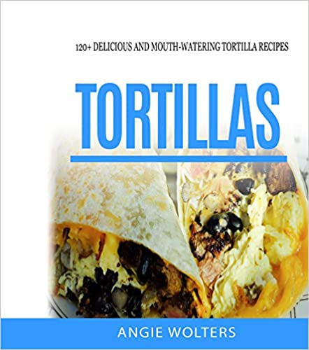 E books in kindle store tortillas 120 delicious and mouth watering tortillas 120 delicious and mouth watering tortilla recipes forumfinder Choice Image
