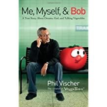 Me, Myself And Bob: A Grown-Up Book About God, Dreams & Talking Vegetables