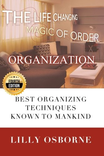 Organization: The Life Changing Magic of Order - Best organizing techniques known to mankind PDF