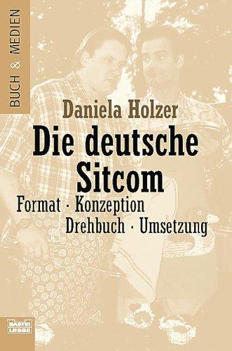 Die deutsche Sitcom: Format - Konzeption - Drehbuch - Umsetzung