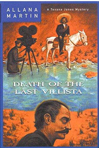 Death of the Last Villista: A Texana Jones Mystery (Texana Jones Mysteries Book 5)