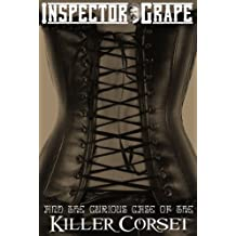 Inspector Grape and the Curious Case of the Killer Corset (Inspector Grape Mysteries Book 1)