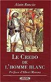 Le credo de l'homme blanc. Regards coloniaux français XIXème-XXème siècles