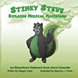 Stinky Steve Explains Medical Marijuana: An Educational Children's Book About Cannabis (Volume 1)