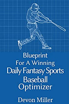 Blueprint For A Winning Daily Fantasy Sports Baseball Optimizer by [Miller, Devon]