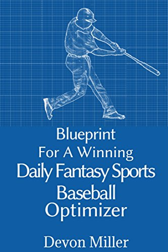 Blueprint for a winning daily fantasy sports baseball optimizer blueprint for a winning daily fantasy sports baseball optimizer by miller devon malvernweather Gallery